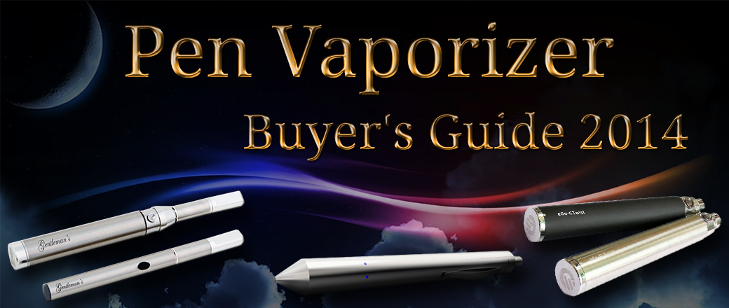 Pen Vaporizer Buyer's Guide 2014