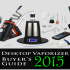 Desktop Vaporizer Buyer's Guide 2015
